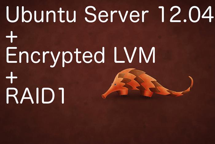 Install Ubuntu 12.04 with Encrypted LVM on RAID1